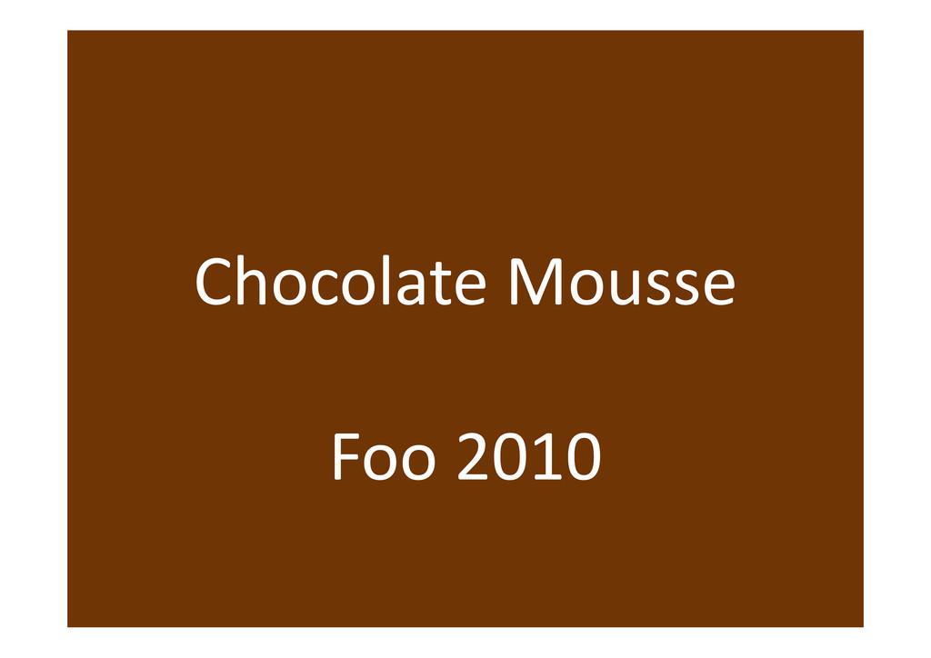 Chocolate Mousse Foo 2010