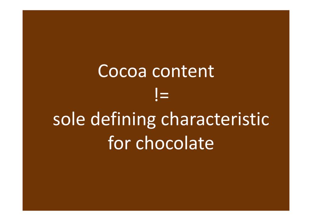 Cocoa content != sole defining characteristic f...