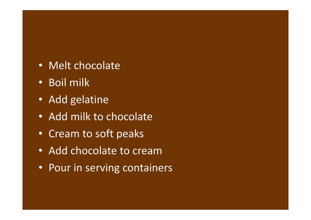 • Melt chocolate • Boil milk • Add gelatine • A...