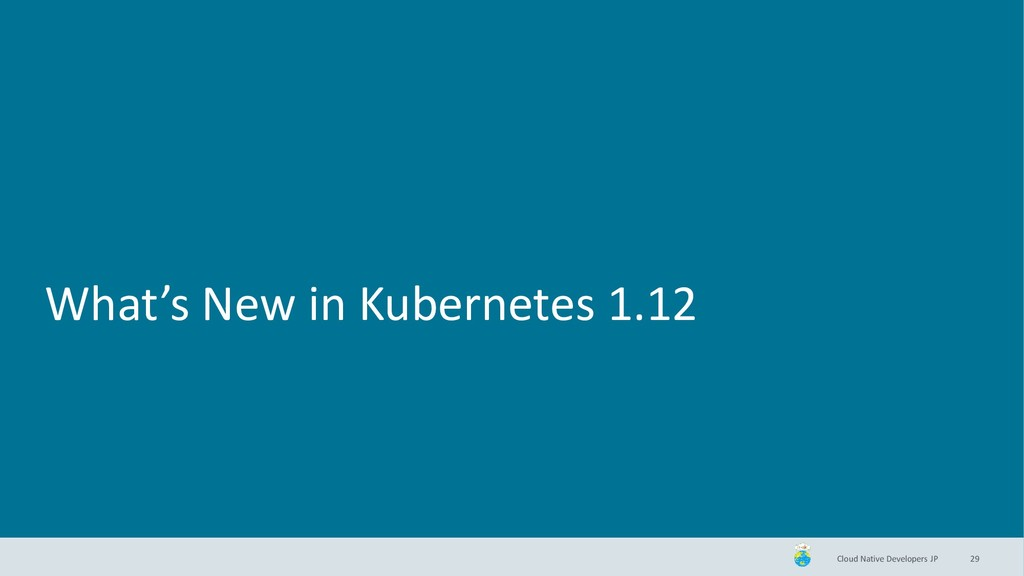 Cloud Native Developers JP What's New in Kubern...