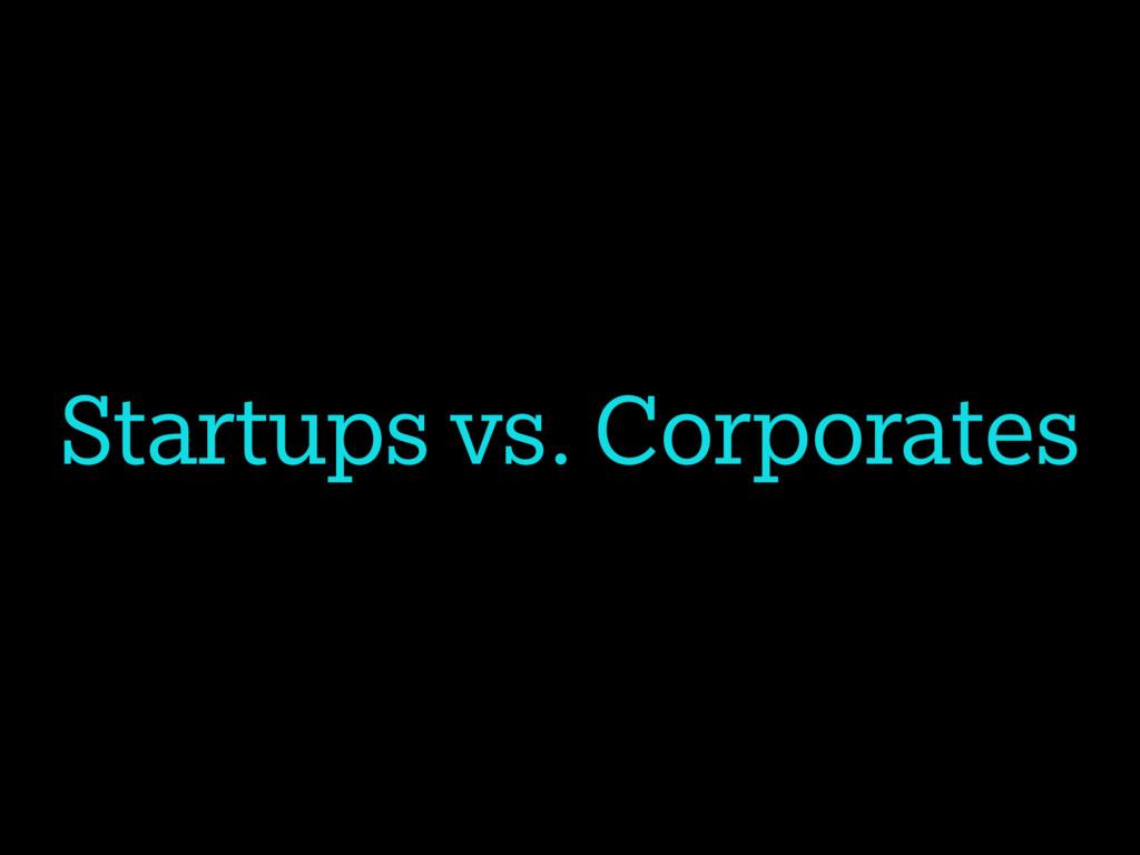 Startups vs. Corporates
