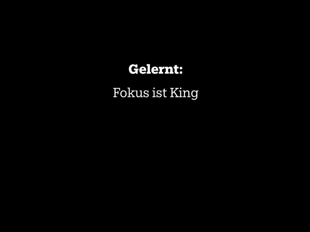 Gelernt: Fokus ist King