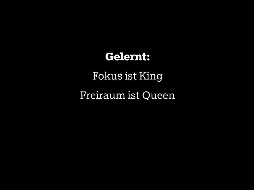 Gelernt: Fokus ist King Freiraum ist Queen