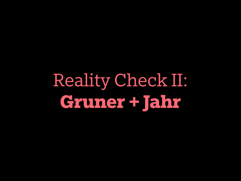 Reality Check II: Gruner + Jahr