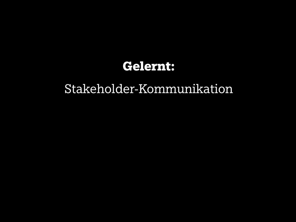 Gelernt: Stakeholder-Kommunikation