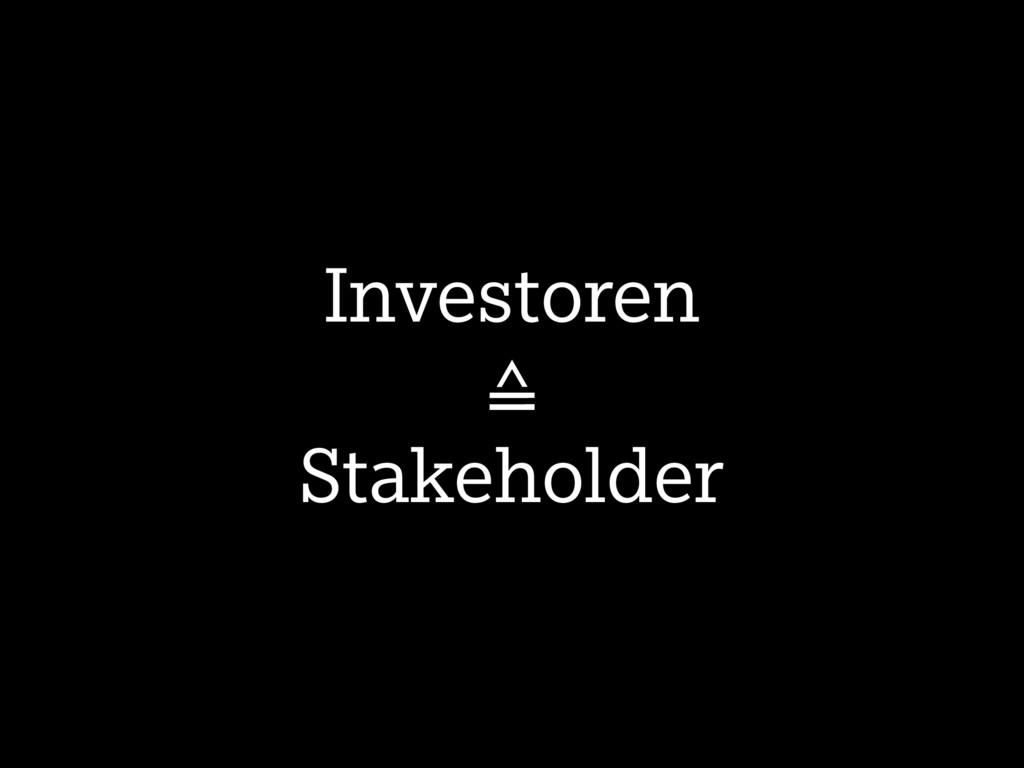 Investoren ≙ Stakeholder