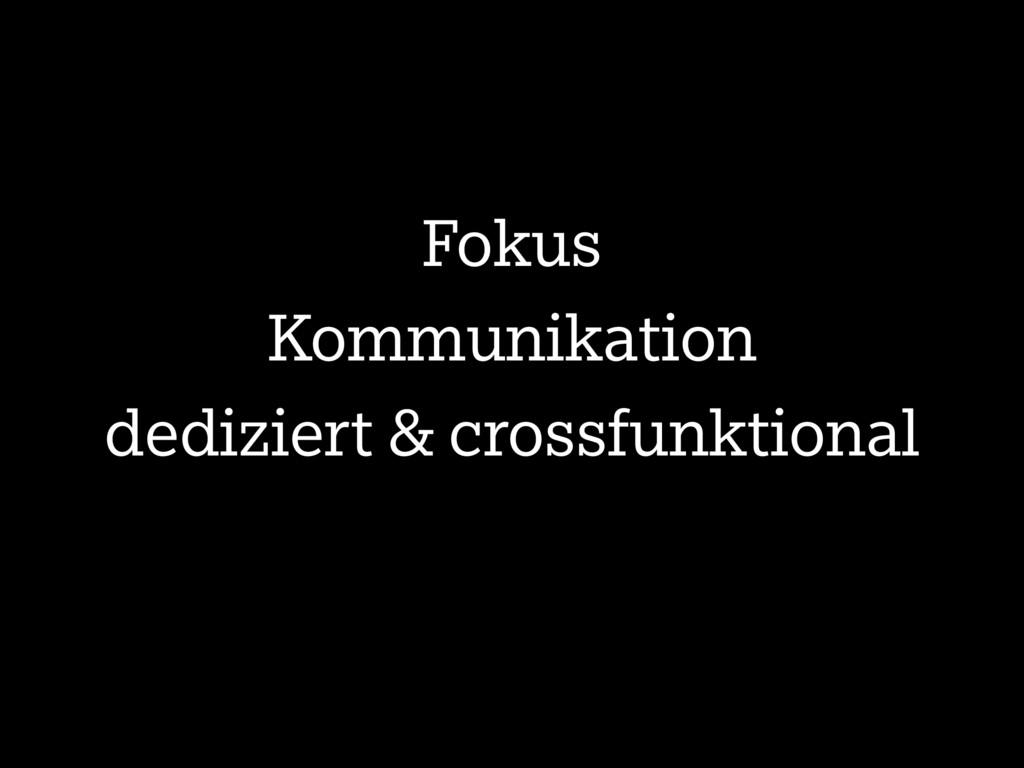 Fokus Kommunikation dediziert & crossfunktional