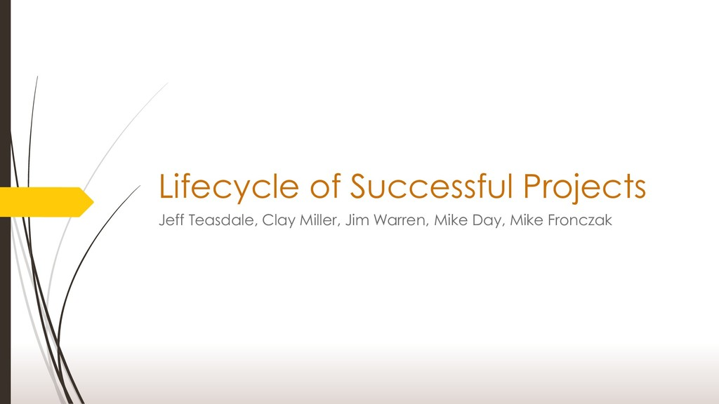 Lifecycle of Successful Projects Jeff Teasdale,...