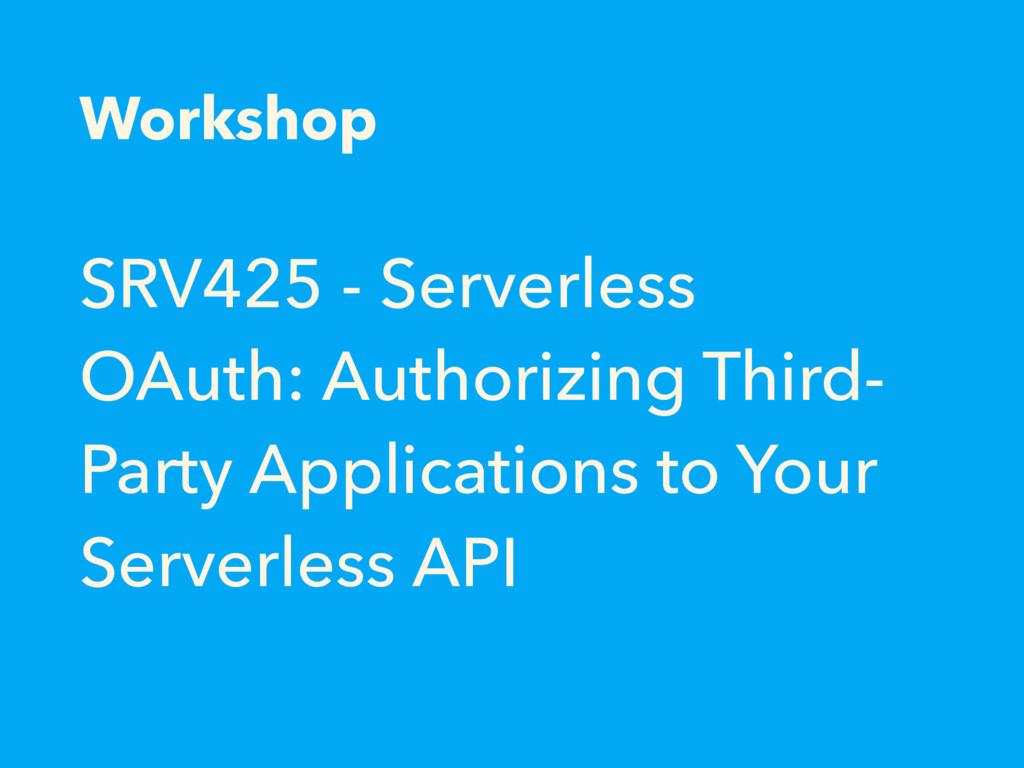 SRV425 - Serverless OAuth: Authorizing Third- P...