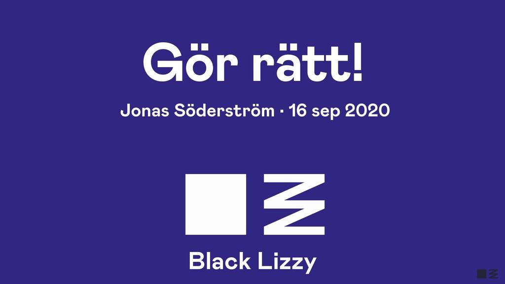 Gör rätt! Jonas Söderström • 16 sep 2020 Black ...