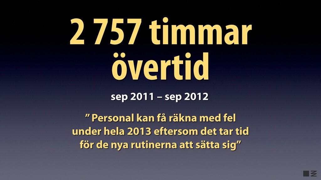 "sep 2011 – sep 2012 2 757 timmar övertid "" Pers..."