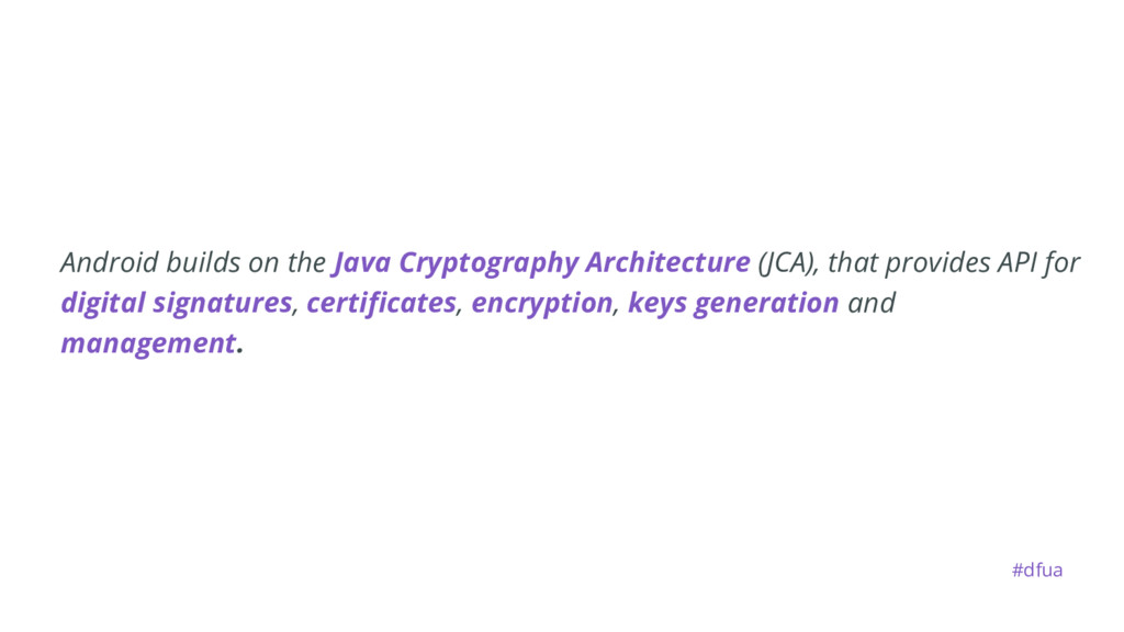Android builds on the Java Cryptography Archite...