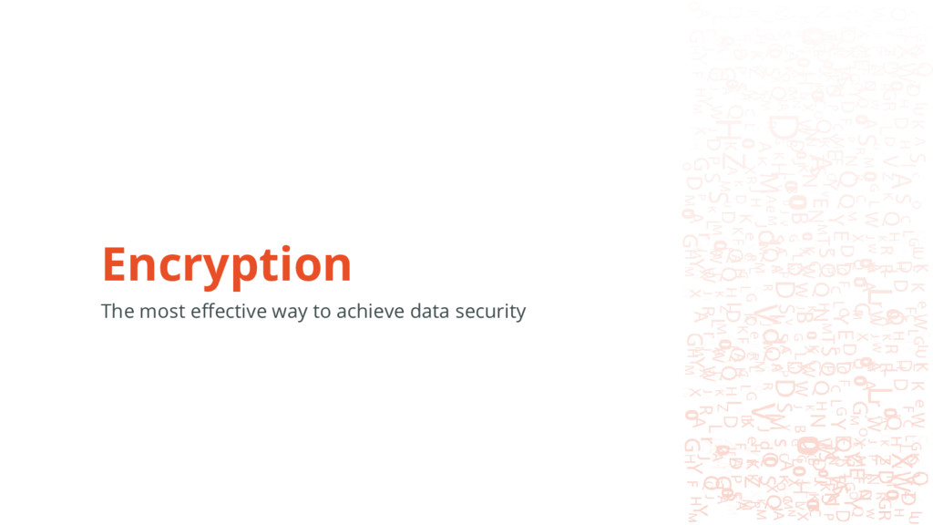 Encryption The most effective way to achieve da...