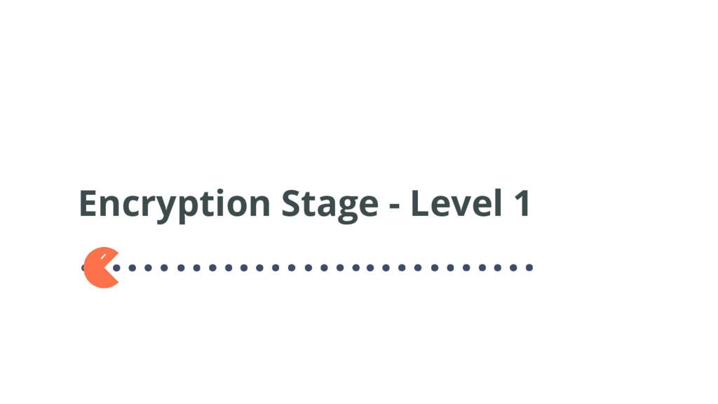 Encryption Stage - Level 1