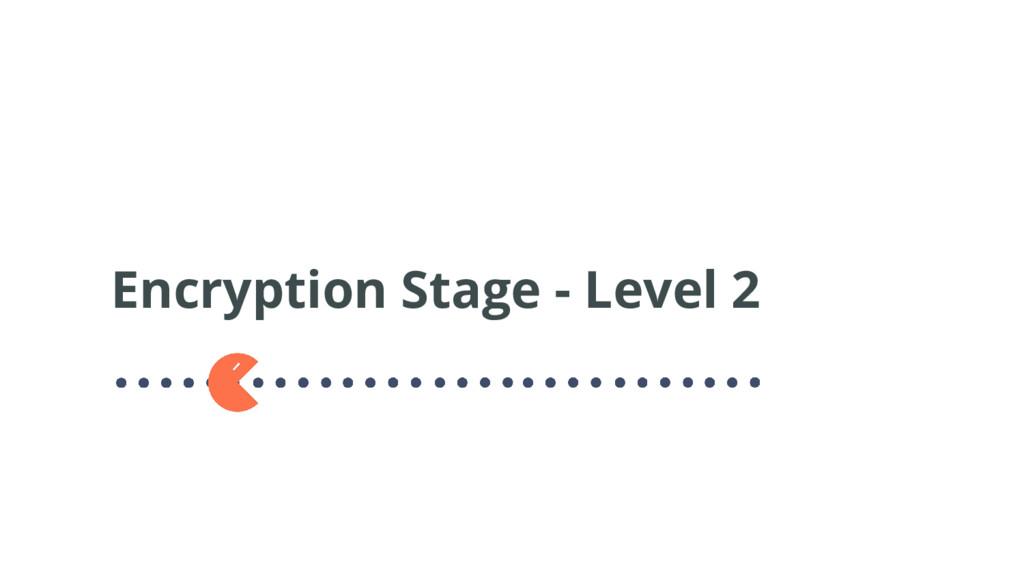 Encryption Stage - Level 2