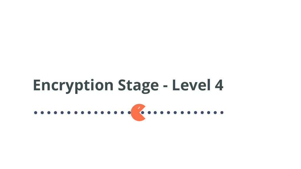 Encryption Stage - Level 4