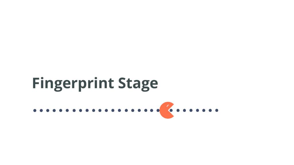 Fingerprint Stage