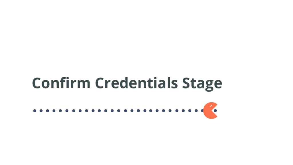 Confirm Credentials Stage