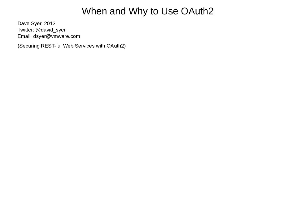 When and Why to Use OAuth2 Dave Syer, 2012 Twit...