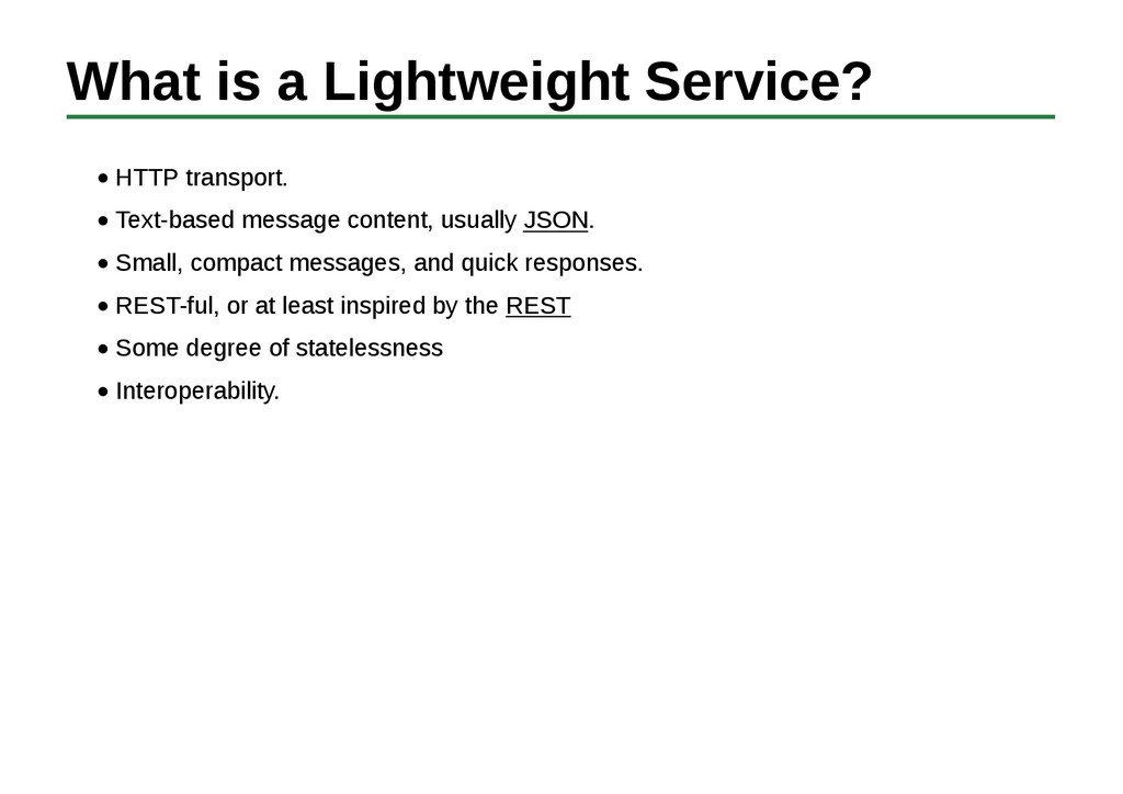 What is a Lightweight Service? HTTP transport. ...