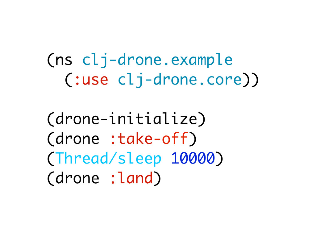(ns clj-drone.example (:use clj-drone.core)) (d...