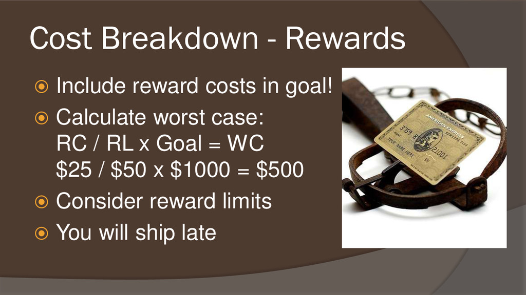 Cost Breakdown - Rewards  Include reward costs...