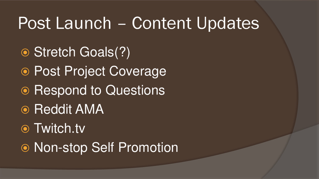 Post Launch – Content Updates  Stretch Goals(?...