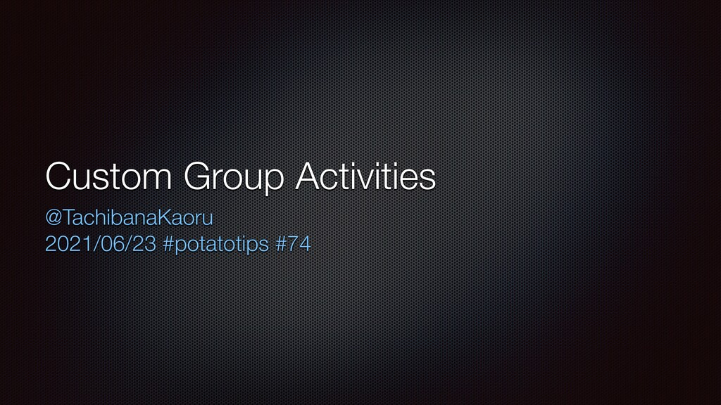 Custom Group Activities @TachibanaKaoru   2021/...