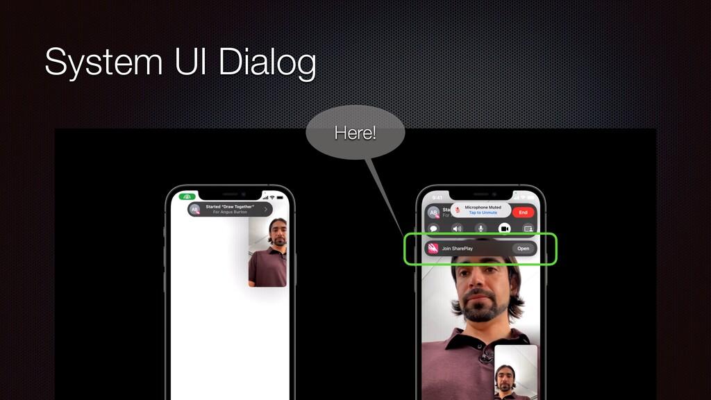 System UI Dialog Here!