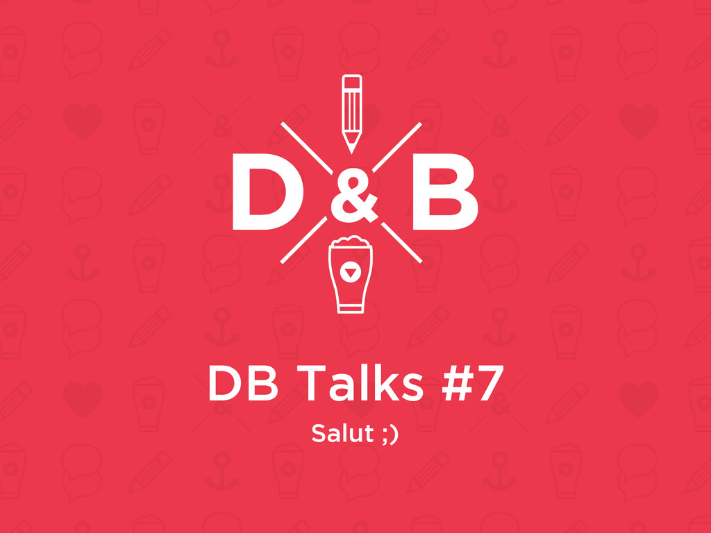 DB Talks #7 Salut ;)
