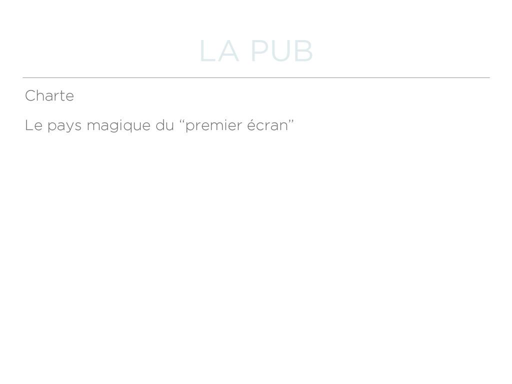 """LA PUB Charte Le pays magique du """"premier écran"""""""