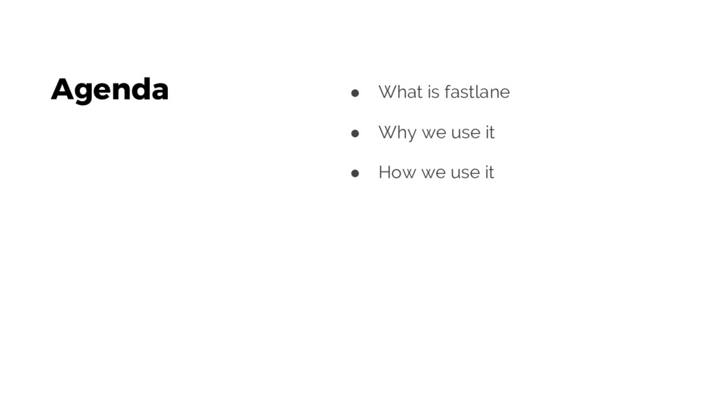Agenda ● What is fastlane ● Why we use it ● How...