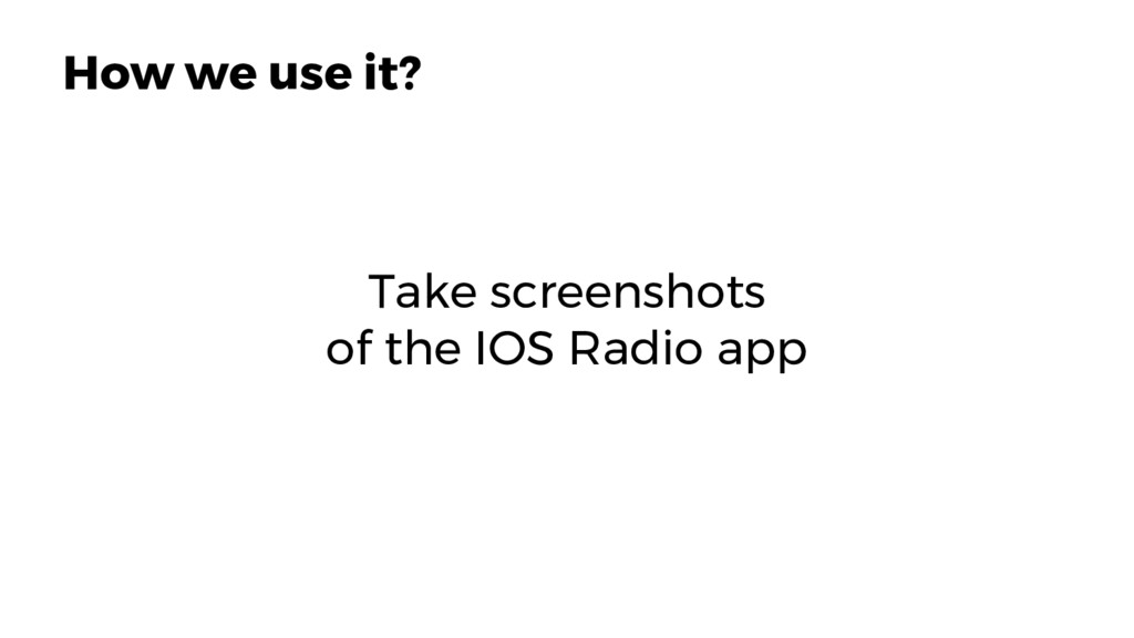 Take screenshots of the IOS Radio app 16 How we...