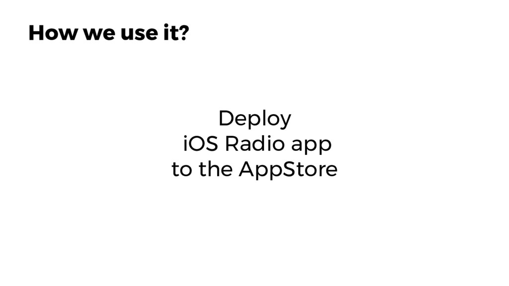 Deploy iOS Radio app to the AppStore 20 How we ...