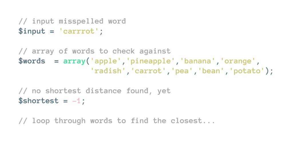 // input misspelled word $input = 'carrrot'; //...