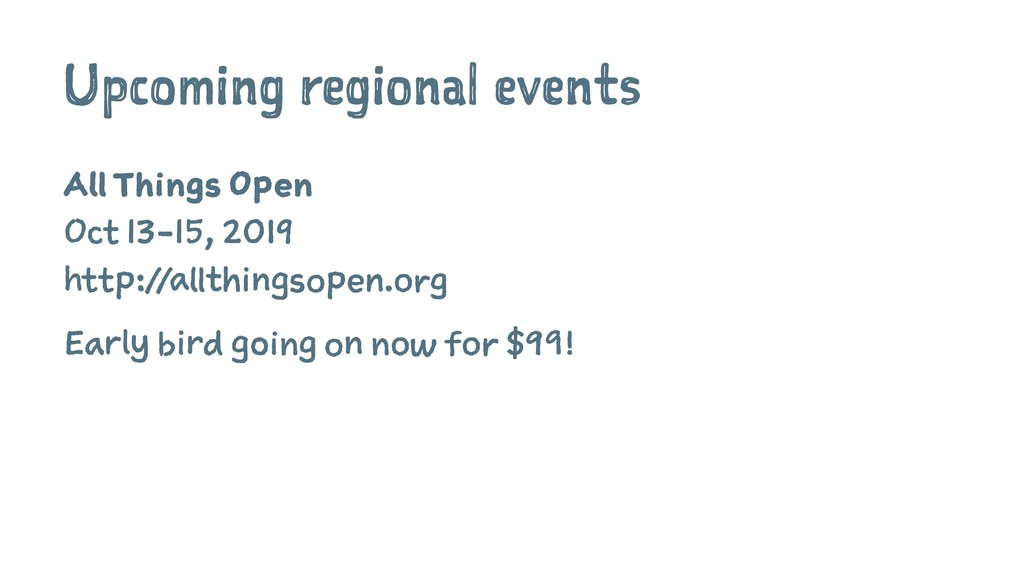 Upcoming regional events All Things Open Oct 13...