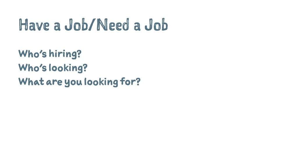 Have a Job/Need a Job Who's hiring? Who's looki...