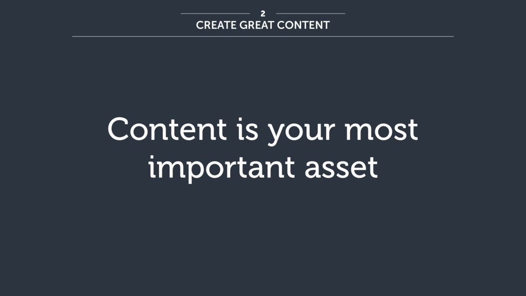 Content is your most important asset CREATE GRE...