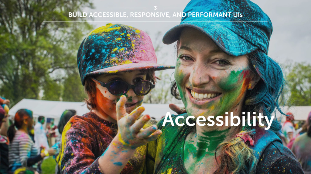 Accessibility BUILD ACCESSIBLE, RESPONSIVE, AND...