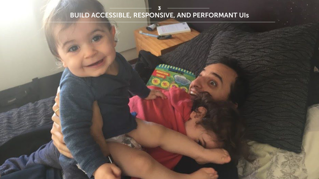 BUILD ACCESSIBLE, RESPONSIVE, AND PERFORMANT UI...