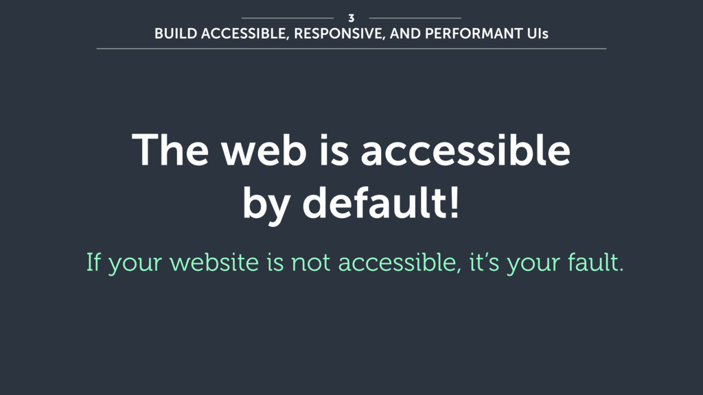 The web is accessible by default! If your websi...