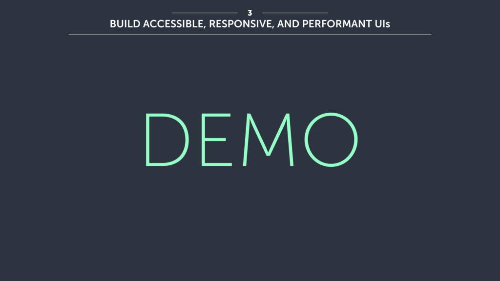 DEMO 3 BUILD ACCESSIBLE, RESPONSIVE, AND PERFOR...