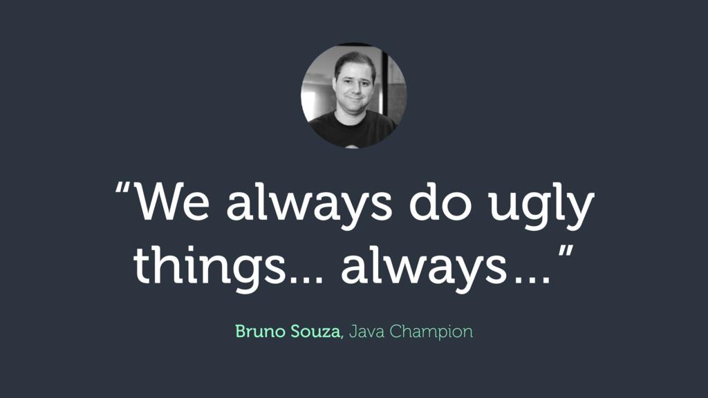 """""""We always do ugly things... always…"""" Bruno Sou..."""