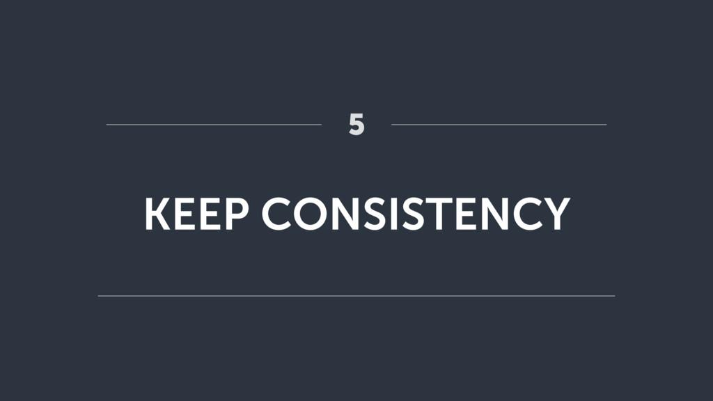KEEP CONSISTENCY 5