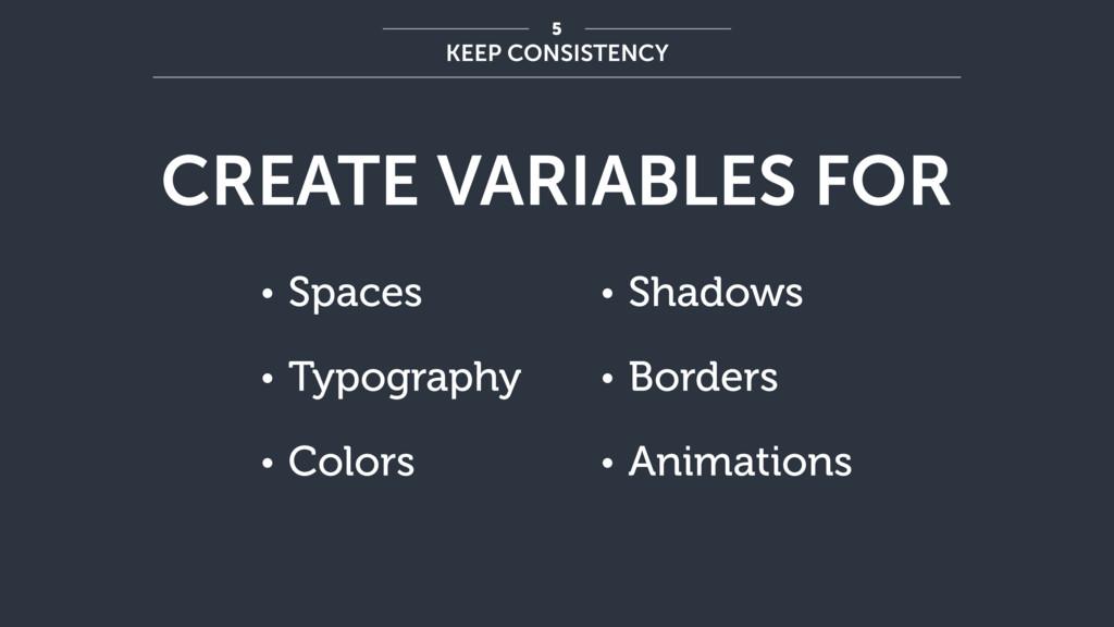 CREATE VARIABLES FOR KEEP CONSISTENCY 5 • Shado...