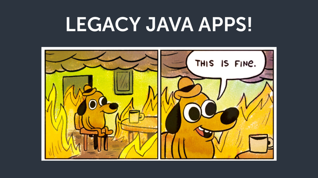LEGACY JAVA APPS!
