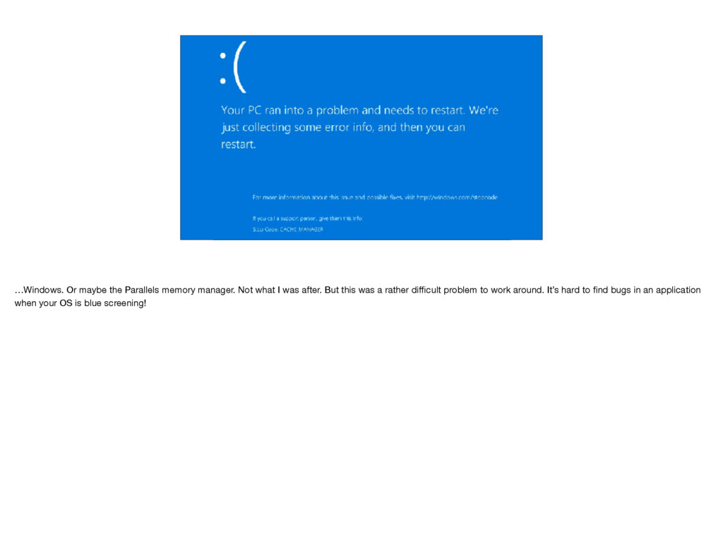 …Windows. Or maybe the Parallels memory manager...