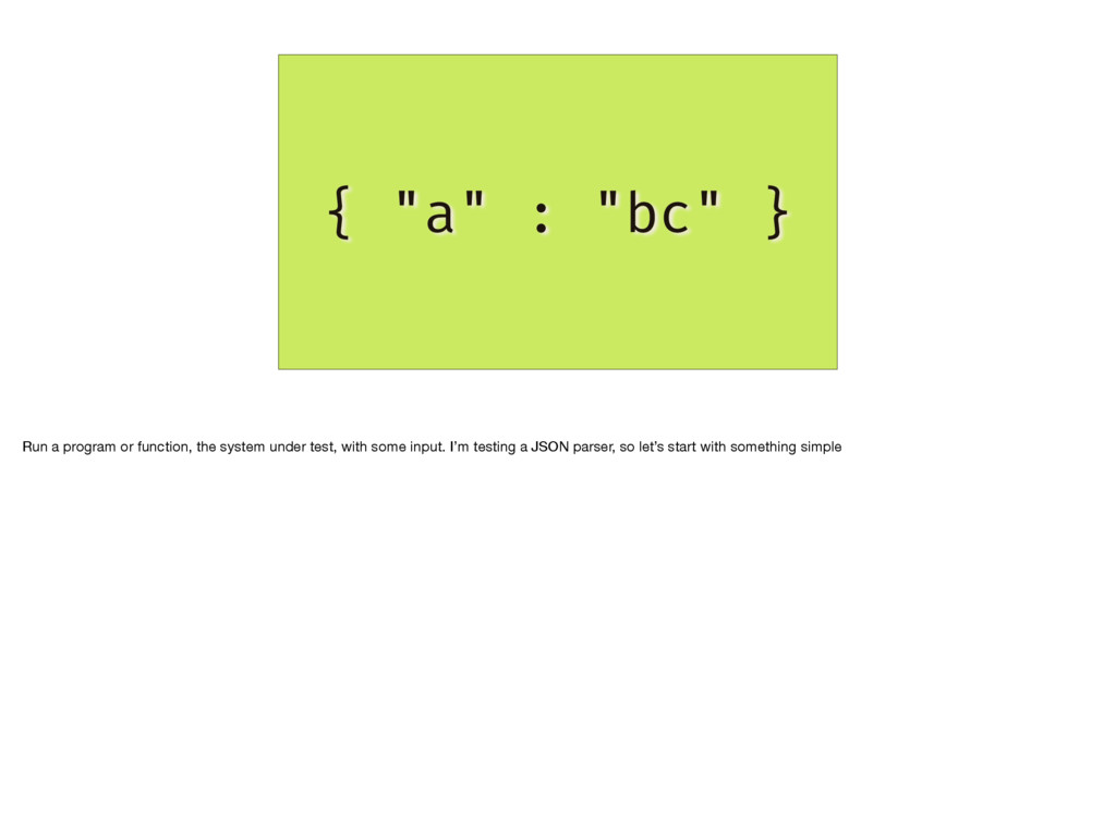 """{ """"a"""" : """"bc"""" } Run a program or function, the s..."""