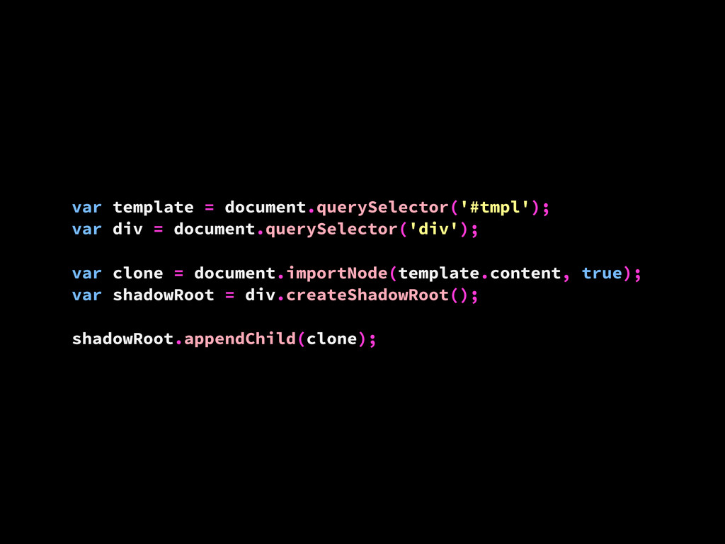 var template = document.querySelector('#tmpl');...
