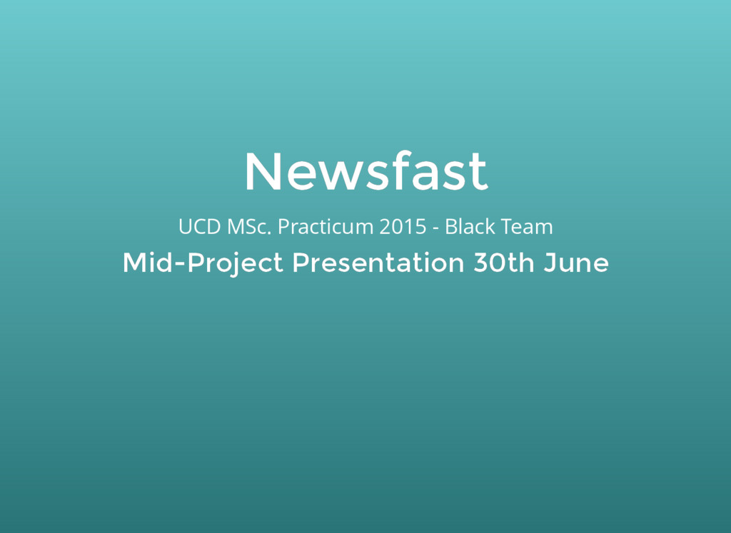 Newsfast Newsfast UCD MSc. Practicum 2015 - Bla...